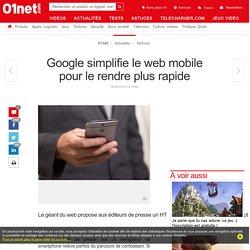 Google simplifie le web mobile pour le rendre plus rapide