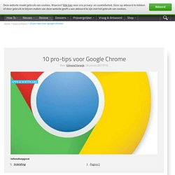 10 pro-tips voor Google Chrome