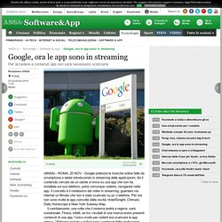 Google, ora le app sono in streaming - Software e App