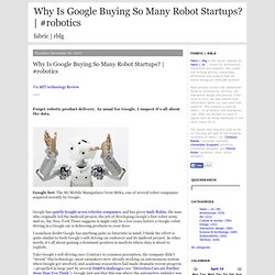 Why Is Google Buying So Many Robot Startups?