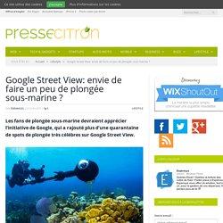 Google Street View: envie de faire un peu de plongée sous-marine ?