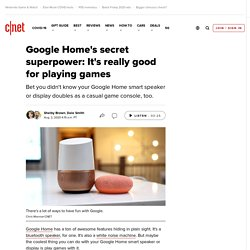 Google Home's secret superpower: It's really good for playing games