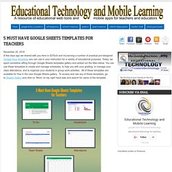 Educational Technology and Mobile Learning: 5 Must Have Google Sheets Templates for Teachers