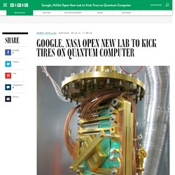 Google, NASA Open New Lab to Kick Tires on Quantum Computer