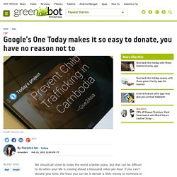 Google's One Today makes it so easy to donate, you have no reason not to