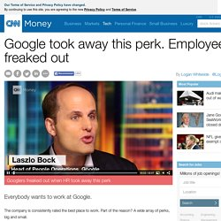 Google took away this perk. Employees freaked out - Apr. 28, 2015