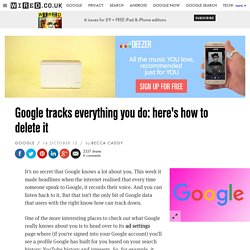 Google tracks everything you do: here's how to delete it