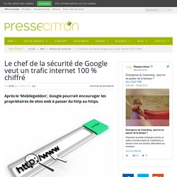 Google veut un trafic internet 100 % chiffré