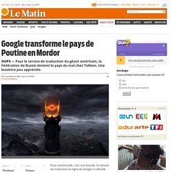 Oups: Google transforme le pays de Poutine en Mordor - High-Tech