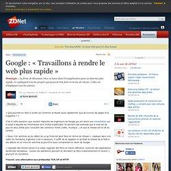 Google : « Travaillons à rendre le web plus rapide » - Actualité
