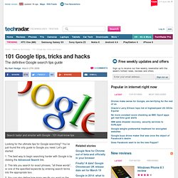 101 Google tips, tricks and hacks