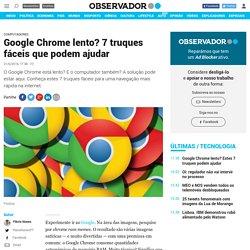 Google Chrome lento? 7 truques fáceis que podem ajudar – Observador