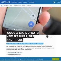 Google Maps update: new features, tips and tricks