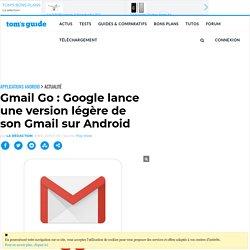 Gmail Go : Google lance une version légère de son Gmail sur Android