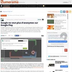 Google ne veut plus d'anonymes sur Google Play