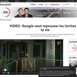 Google veut repousser les limites de la vie
