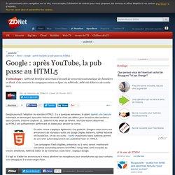 Google : après YouTube, la pub passe au HTML5