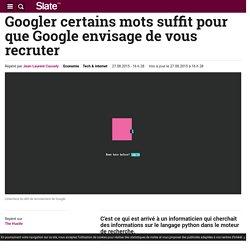 Googler certains mots suffit pour que Google envisage de vous recruter