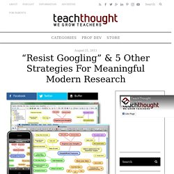 """Resist Googling"" & 5 Other Strategies For Meaningful Modern Research"