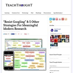 """""""Resist Googling"""" & 5 Other Strategies For Meaningful Modern Research"""