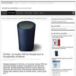 OnHub : Le routeur Wifi de Google pour la Googlisation d'internet - Actualité Houssenia Writing