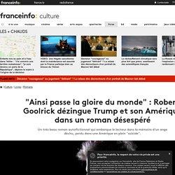 """""""Ainsi passe la gloire du monde"""" : Robert Goolrick dézingue Trump et son Amérique dans un roman désespéré"""