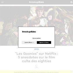 """""""Les Goonies"""" sur Netflix: 5 anecdotes sur le film culte des eighties"""