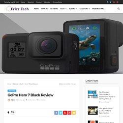 Read GoPro Hero 7 Black Review: www.FrizzTech.com