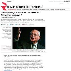 Gorbatchev, sauveur de la Russie ou fossoyeur du pays ?