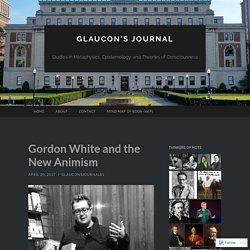 Gordon White and the New Animism