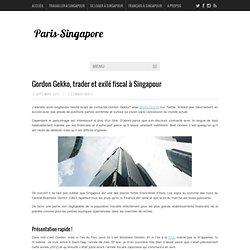 Gordon Gekko, trader et exilé fiscal à Singapour