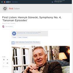 First Listen: Henryk Górecki, Symphony No. 4, 'Tansman Episodes'