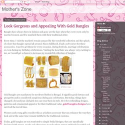 Mother's Zone: Look Gorgeous and Appealing With Gold Bangles