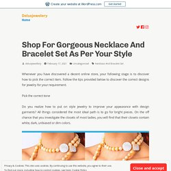 Shop For Gorgeous Necklace And Bracelet Set As Per Your Style – Deluxjewelery