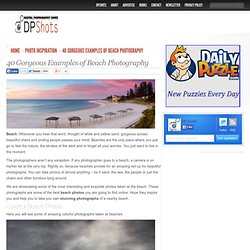 40 Gorgeous Beach Photos, Beach Photography Examples | Digital Photography Shots