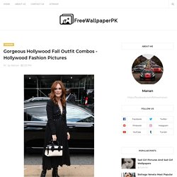 Gorgeous Hollywood Fall Outfit Combos - Hollywood Fashion Pictures