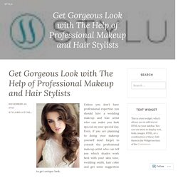 Get Gorgeous Look with The Help of Professional Makeup and Hair Stylists