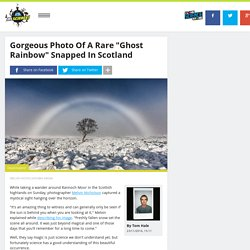 "Gorgeous Photo Of A Rare ""Ghost Rainbow"" Snapped In Scotland"
