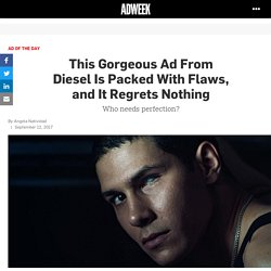 This Gorgeous Ad From Diesel Is Packed With Flaws, and It Regrets Nothing – Adweek