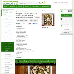 Jamie's Gorgeous Greek Chicken, Herby Vegetable Couscous & Tzatziki Recipe - Quick and easy at woolworths.com.au