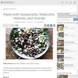 Pasta with Gorgonzola, Radicchio, Walnuts, and Orange Recipe on Food52
