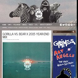 Gorilla vs. Bear x 2015 year-end mix