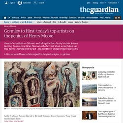 Gormley to Hirst: today's top artists on the genius of Henry Moore