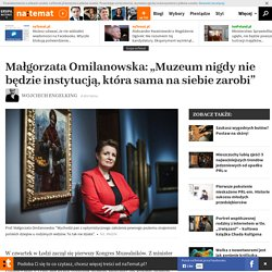 """Małgorzata Omilanowska: """"Muzeum nigdy nie będzie instytucją, która sama na siebie zarobi"""""""