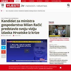 RTL Vjesti: Kandidat za ministra gospodarstva Milan Račić predstavio svoju viziju izlaska Hrvatske iz krize — Vijesti.hr