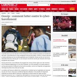 Gossip : comment lutter contre le cyber-harcèlement - 06/06/2015 - ladepeche.fr
