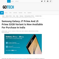 Samsung Galaxy J7 Prime And J5 Prime 32GB Variant Is Now Available For Purchase In India