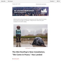 """Gothamist Daily:The Met Rooftop's New Installation, """"We Come In Peace,"""" Has Landed"""