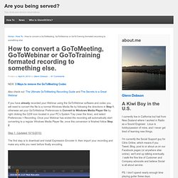 How to convert a GoToMeeting, GoToWebinar or GoToTraining formated recording to something else. « Are you being served?
