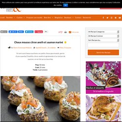 Choux mousse citron aneth et saumon mariné, Amuses bouches gourmand pour un repas d'exception Les recettes de cuisine et mets